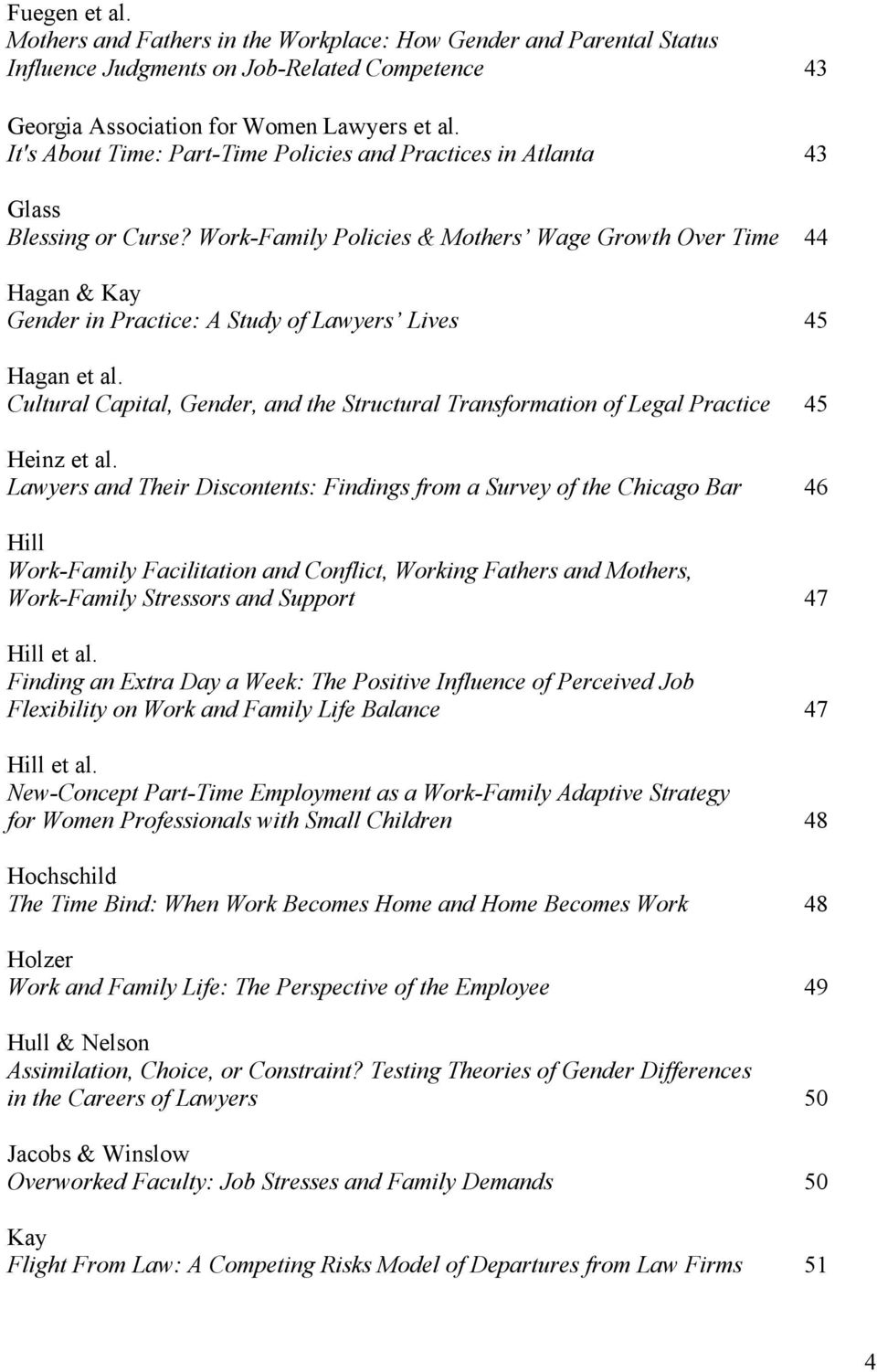 Work-Family Policies & Mothers Wage Growth Over Time 44 Hagan & Kay Gender in Practice: A Study of Lawyers Lives 45 Hagan et al.
