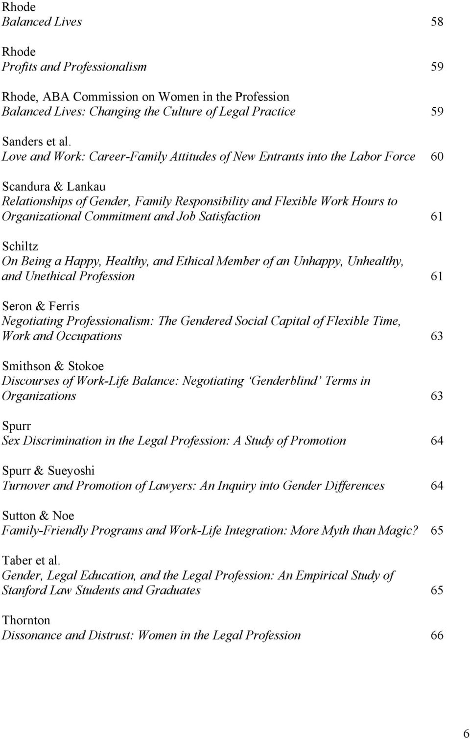 and Job Satisfaction 61 Schiltz On Being a Happy, Healthy, and Ethical Member of an Unhappy, Unhealthy, and Unethical Profession 61 Seron & Ferris Negotiating Professionalism: The Gendered Social