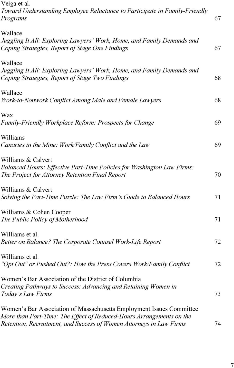 One Findings 67 Wallace Juggling It All: Exploring Lawyers Work, Home, and Family Demands and Coping Strategies, Report of Stage Two Findings 68 Wallace Work-to-Nonwork Conflict Among Male and Female