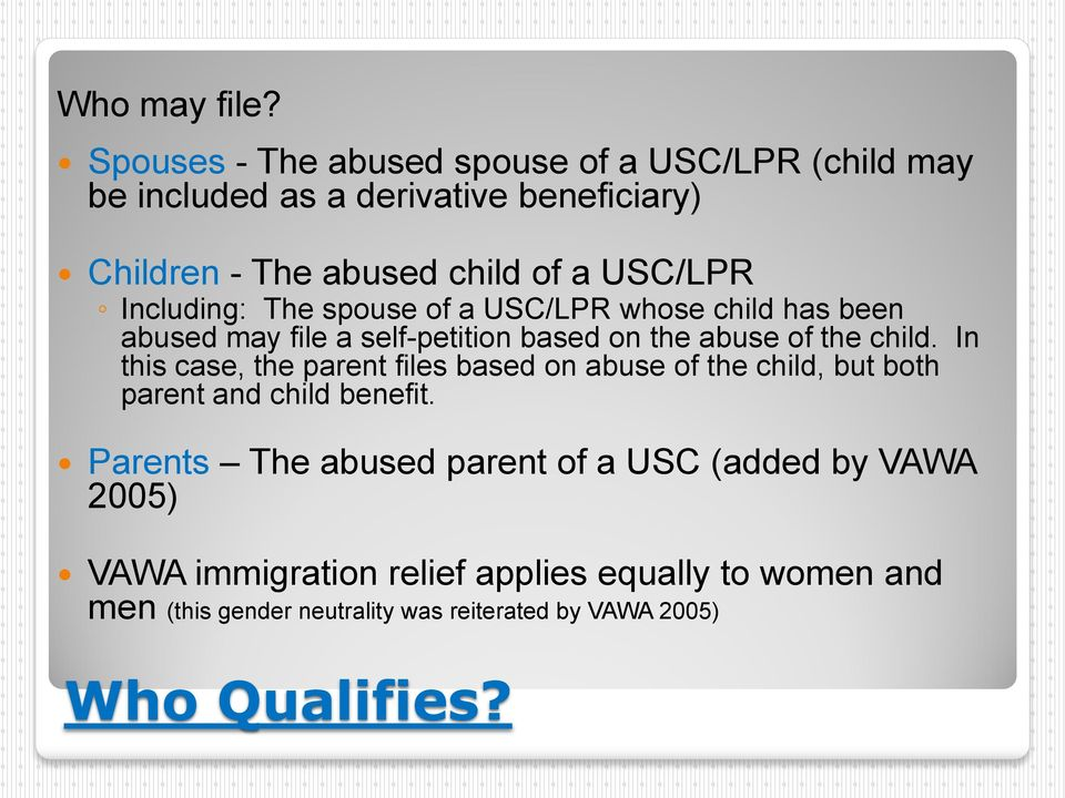 Including: The spouse of a USC/LPR whose child has been abused may file a self-petition based on the abuse of the child.