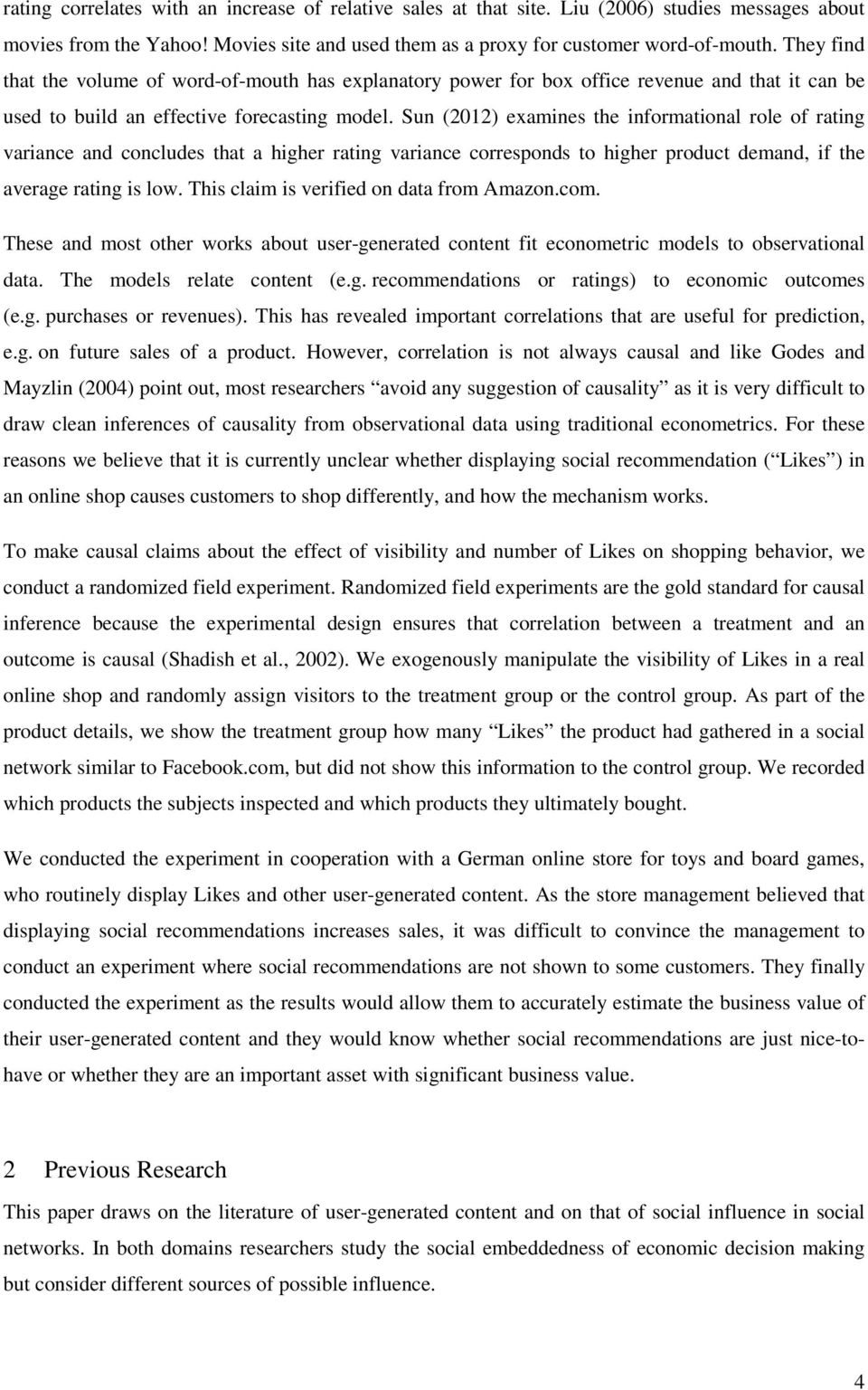 Sun (2012) examines the informational role of rating variance and concludes that a higher rating variance corresponds to higher product demand, if the average rating is low.