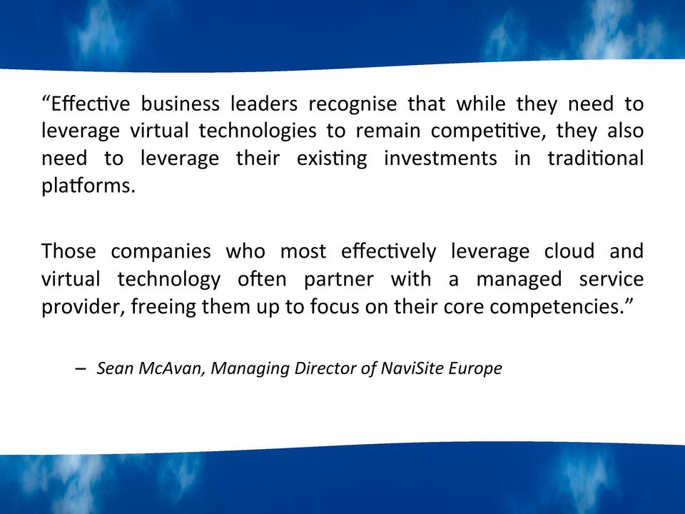 Those companies who most effec>vely leverage cloud and virtual technology oeen partner with a managed