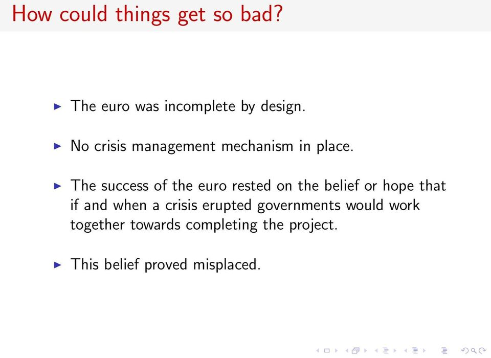 The success of the euro rested on the belief or hope that if and when a