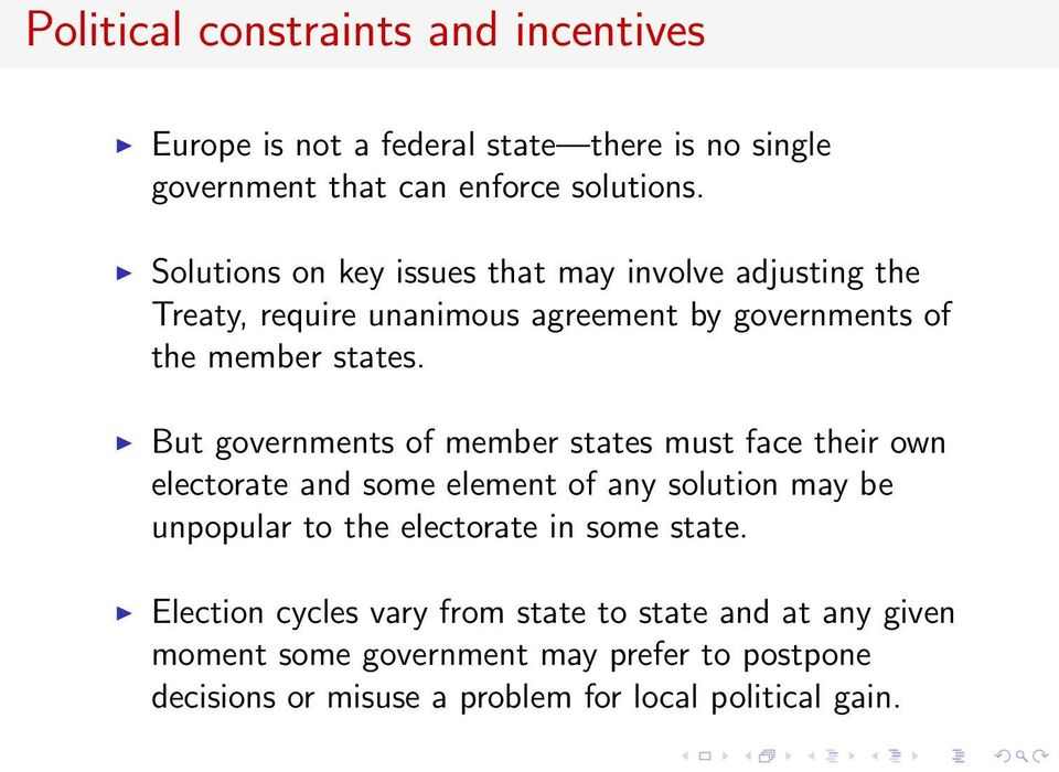 But governments of member states must face their own electorate and some element of any solution may be unpopular to the electorate in some