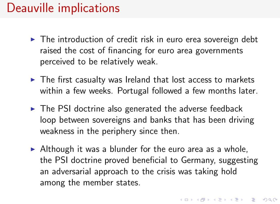 The PSI doctrine also generated the adverse feedback loop between sovereigns and banks that has been driving weakness in the periphery since then.