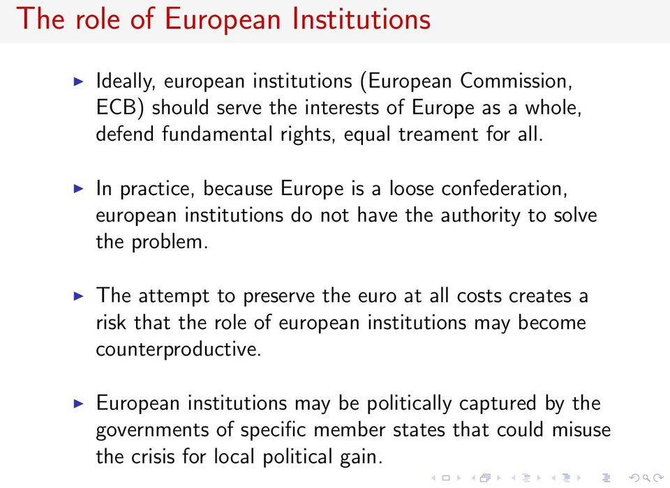 In practice, because Europe is a loose confederation, european institutions do not have the authority to solve the problem.