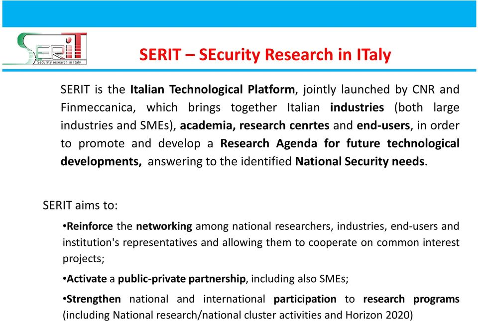 SERIT aims to: Reinforce the networking among national researchers, industries, end-users and institution's representatives and allowing them to cooperate on common interest projects; Activate