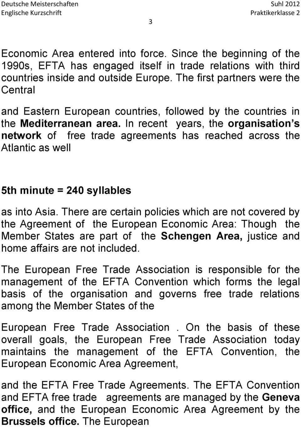 In recent years, the organisation s network of free trade agreements has reached across the Atlantic as well 5th minute = 240 syllables as into Asia.