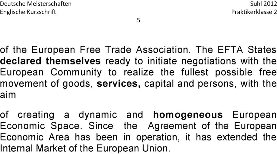 possible free movement of goods, services, capital and persons, with the aim of creating a dynamic and homogeneous