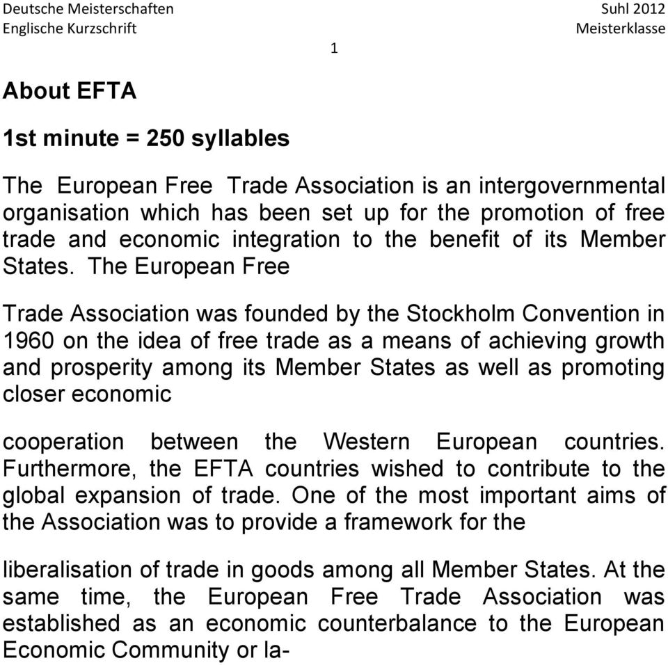 The European Free Trade Association was founded by the Stockholm Convention in 1960 on the idea of free trade as a means of achieving growth and prosperity among its Member States as well as