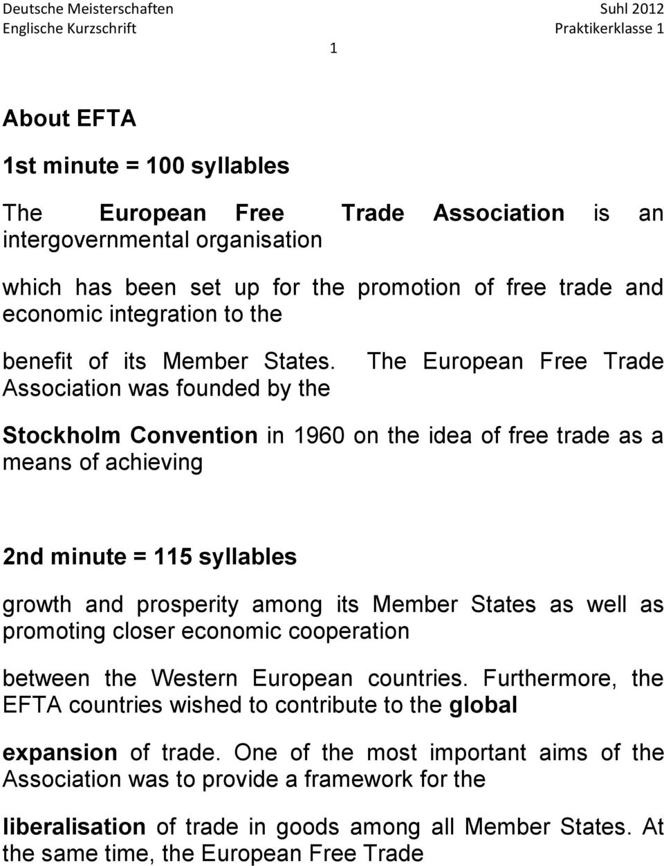 Association was founded by the The European Free Trade Stockholm Convention in 1960 on the idea of free trade as a means of achieving 2nd minute = 115 syllables growth and prosperity among its Member