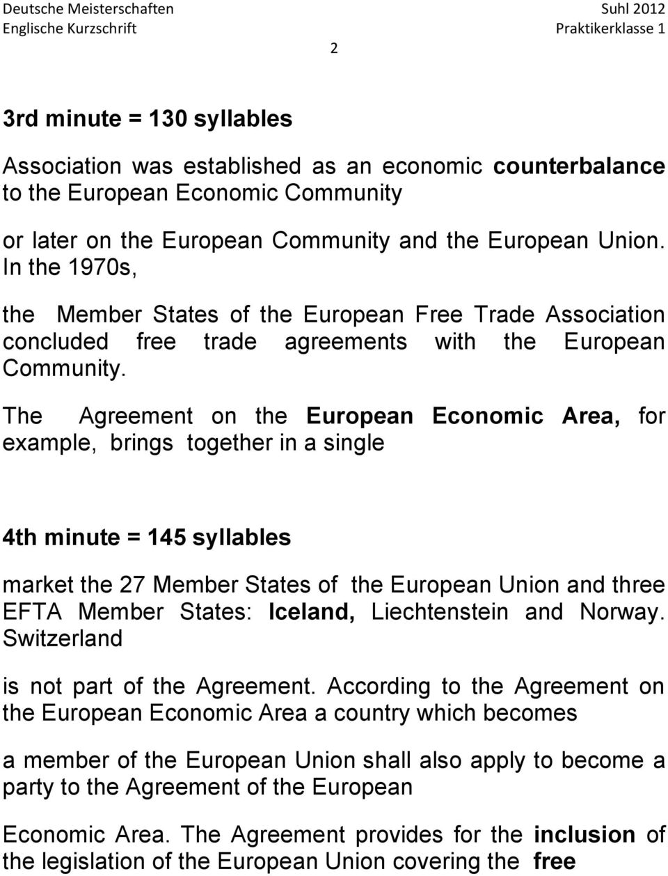 The Agreement on the European Economic Area, for example, brings together in a single 4th minute = 145 syllables market the 27 Member States of the European Union and three EFTA Member States:
