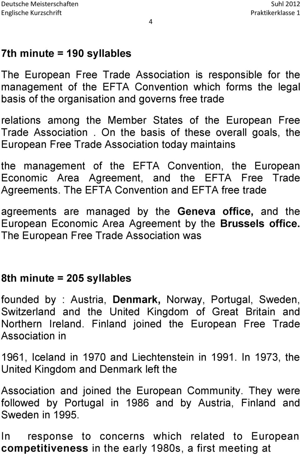 On the basis of these overall goals, the European Free Trade Association today maintains the management of the EFTA Convention, the European Economic Area Agreement, and the EFTA Free Trade