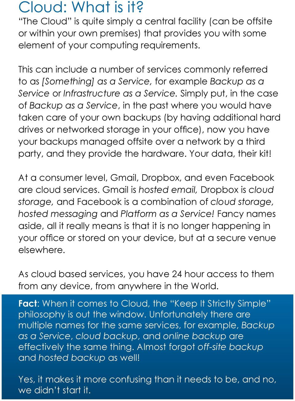 Simply put, in the case of Backup as a Service, in the past where you would have taken care of your own backups (by having additional hard drives or networked storage in your office), now you have