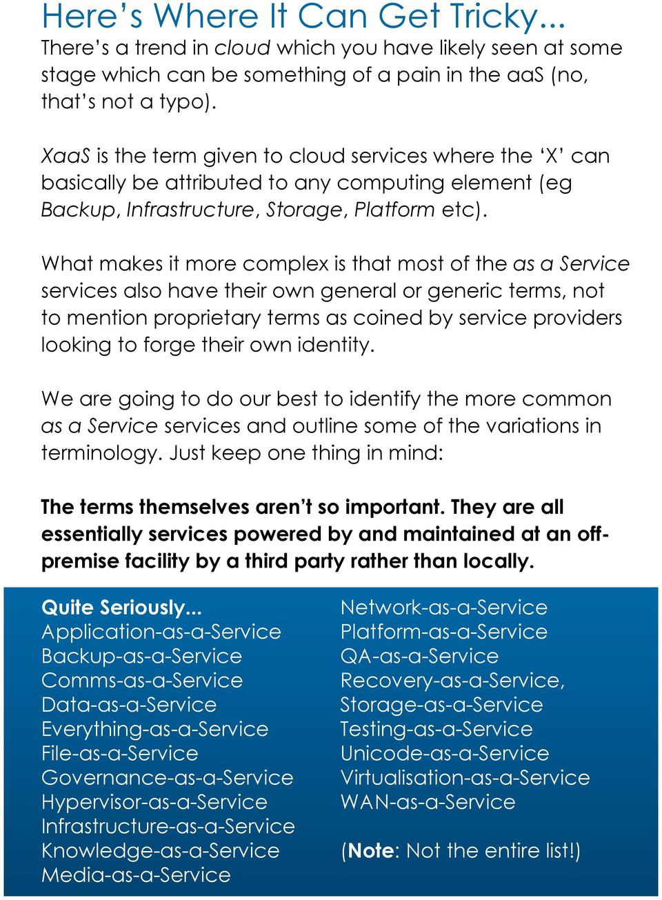What makes it more complex is that most of the as a Service services also have their own general or generic terms, not to mention proprietary terms as coined by service providers looking to forge