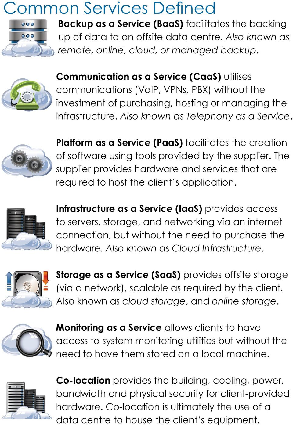 Platform as a Service (PaaS) facilitates the creation of software using tools provided by the supplier. The supplier provides hardware and services that are required to host the client s application.