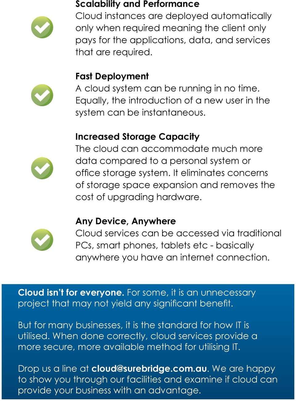 Increased Storage Capacity The cloud can accommodate much more data compared to a personal system or office storage system.