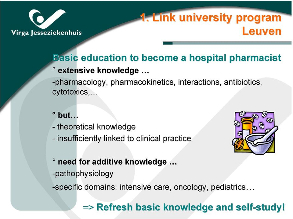 theoretical knowledge - insufficiently linked to clinical practice need for additive knowledge