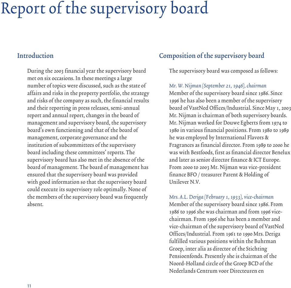 their reporting in press releases, semi-annual report and annual report, changes in the board of management and supervisory board, the supervisory board s own functioning and that of the board of