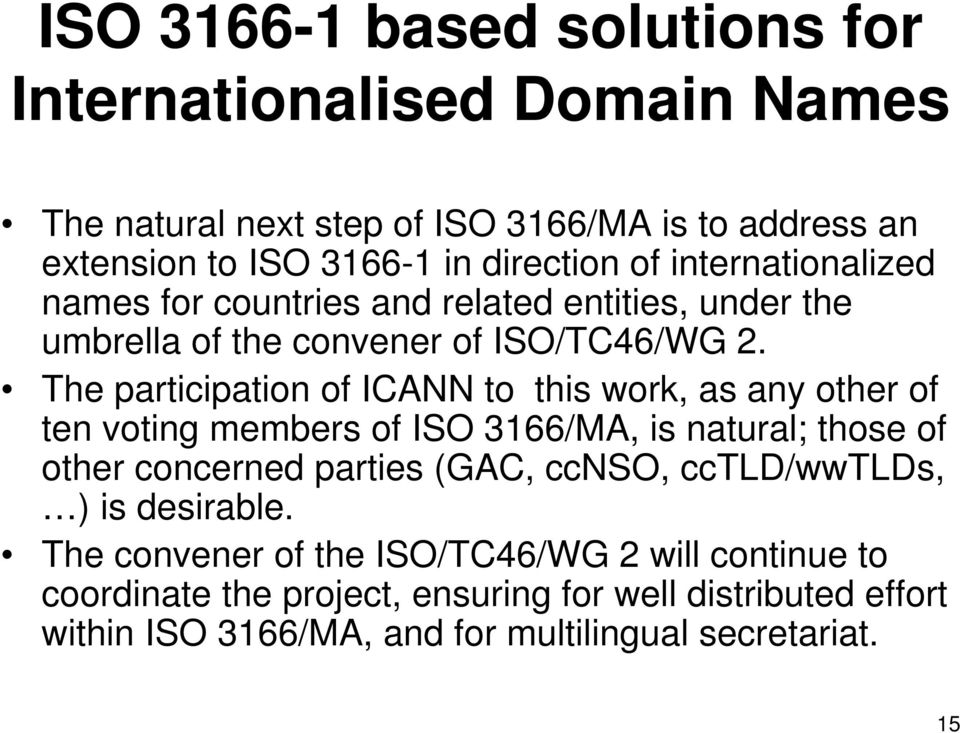 The participation of ICANN to this work, as any other of ten voting members of ISO 3166/MA, is natural; those of other concerned parties (GAC, ccnso,