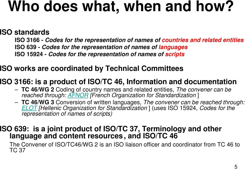 of names of scripts ISO works are coordinated by Technical Committees ISO 3166 is a product of ISO/TC 46, Information and documentation TC 46/WG 2 Coding of country names and related entities, The