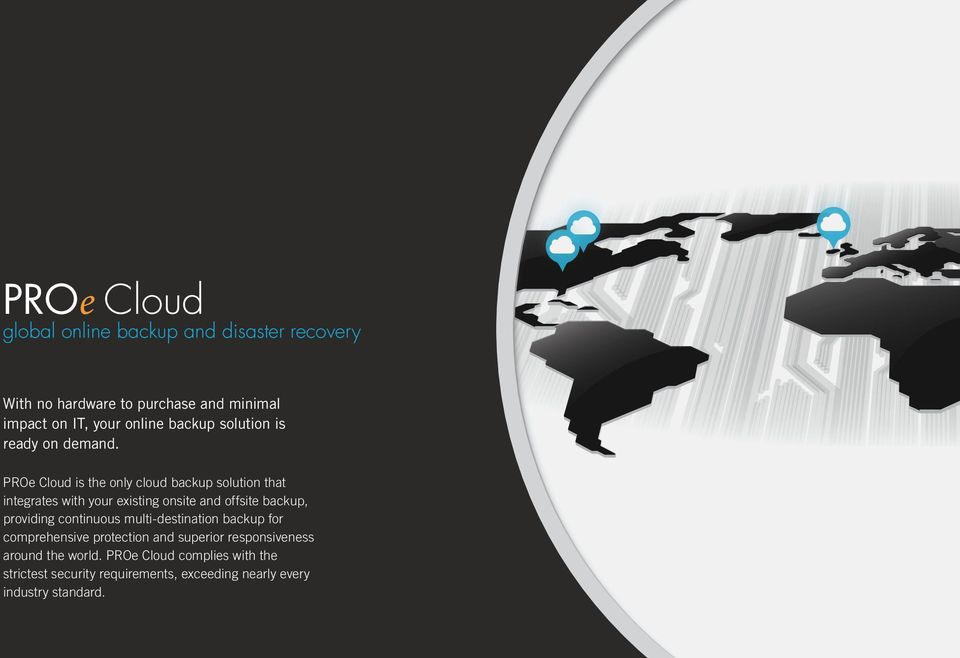 PROe Cloud is the only cloud backup solution that integrates with your existing onsite and offsite backup, providing