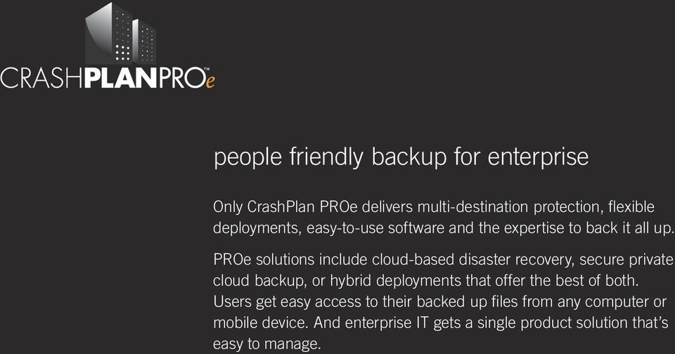 PROe solutions include cloud-based disaster recovery, secure private cloud backup, or hybrid deployments that offer