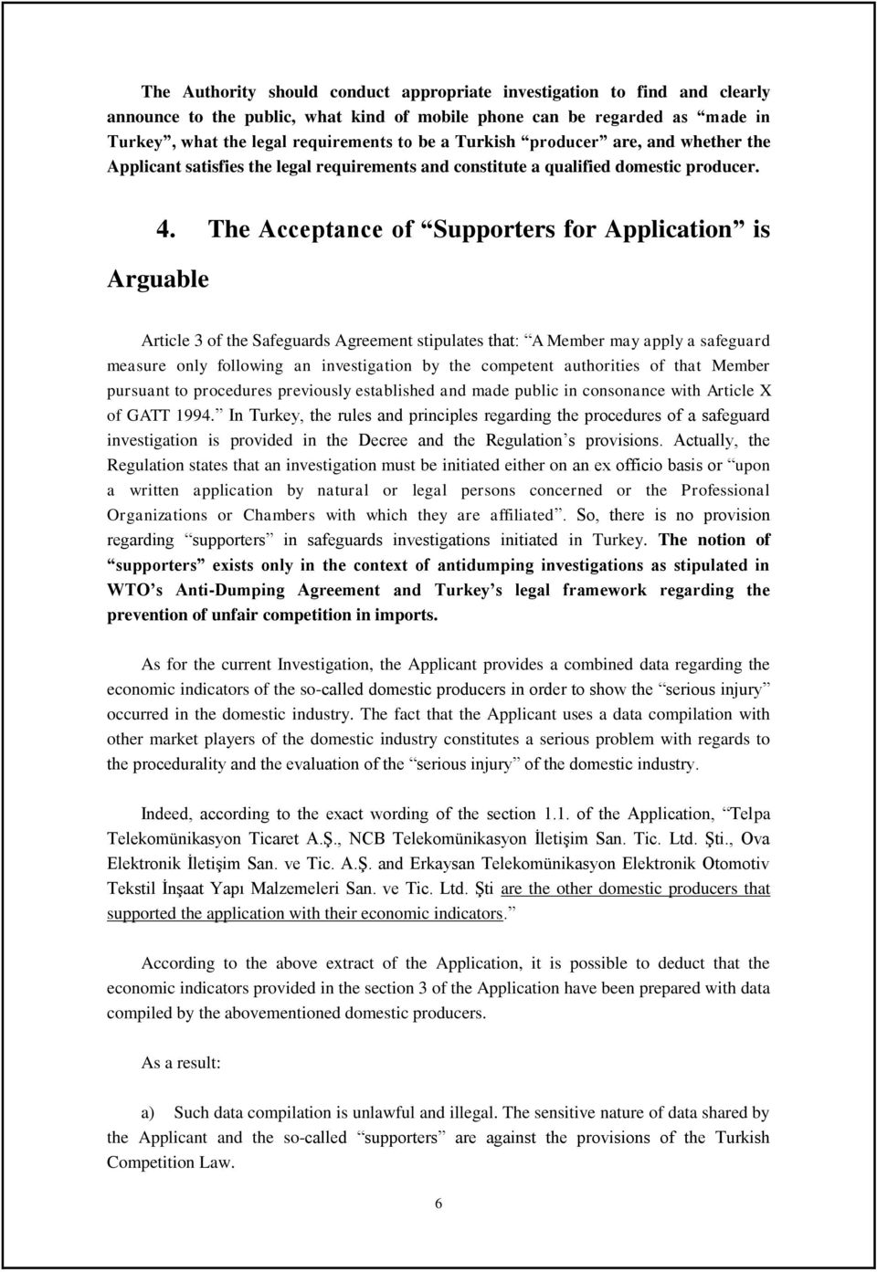 The Acceptance of Supporters for Application is Arguable Article 3 of the Safeguards Agreement stipulates that: A Member may apply a safeguard measure only following an investigation by the competent