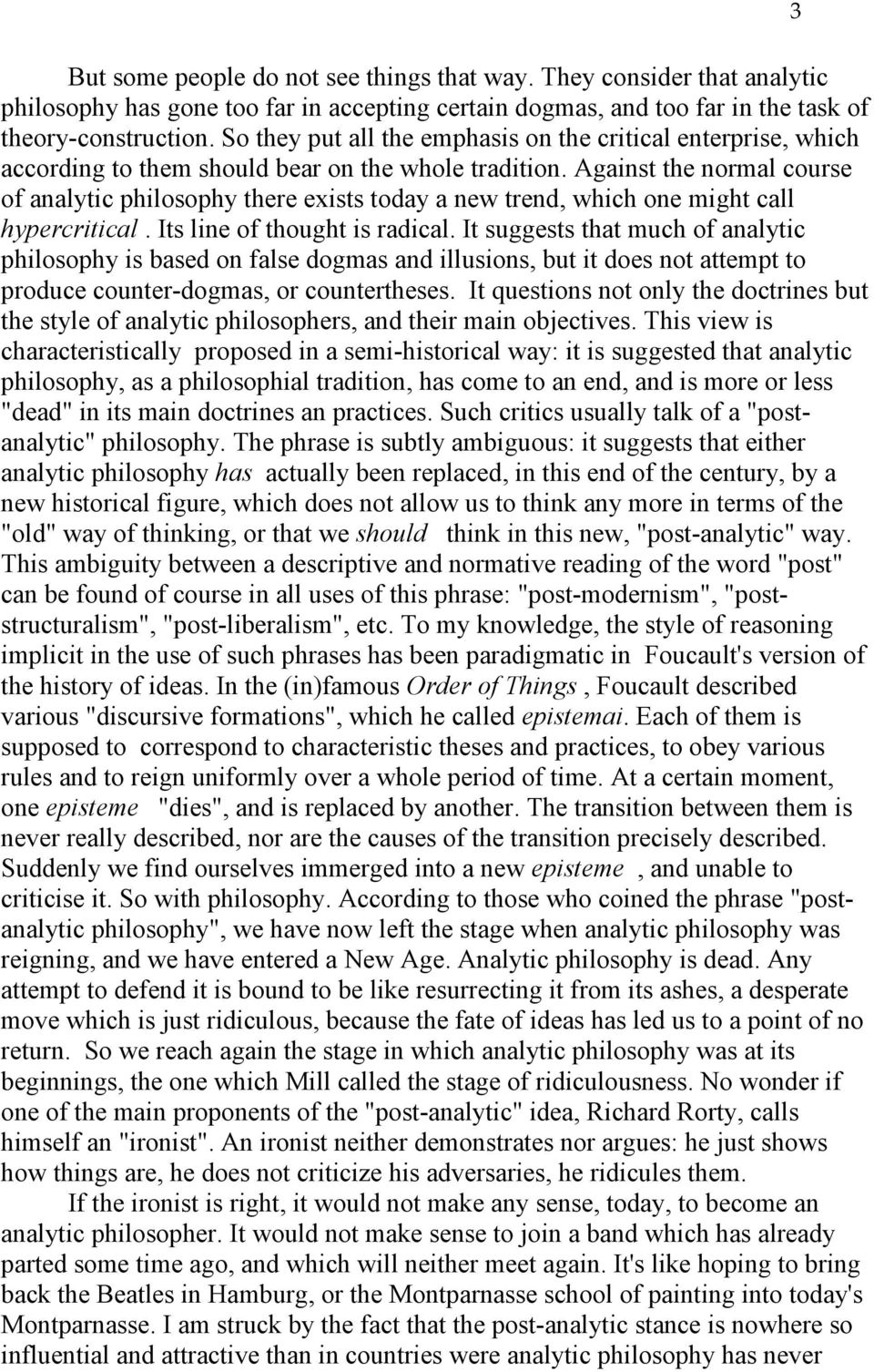 Against the normal course of analytic philosophy there exists today a new trend, which one might call hypercritical. Its line of thought is radical.