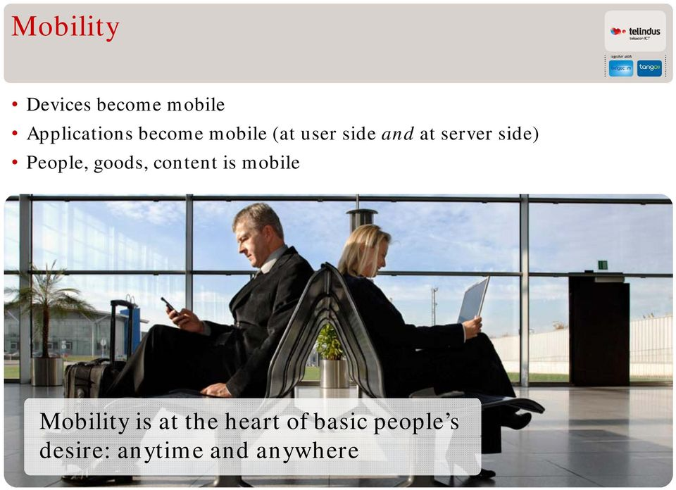 People, goods, content is mobile Mobility is at