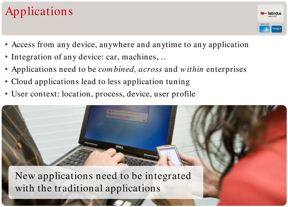 enterprises Cloud applications lead to less application tuning User context: location,