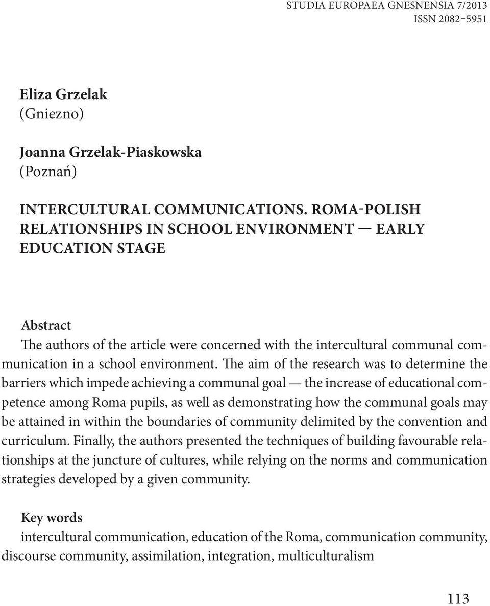 ROMA-POLISH RELATIONSHIPS IN SCHOOL ENVIRONMENT EARLY EDUCATION STAGE Abstract The authors of the article were concerned with the intercultural communal communication in a school environment.