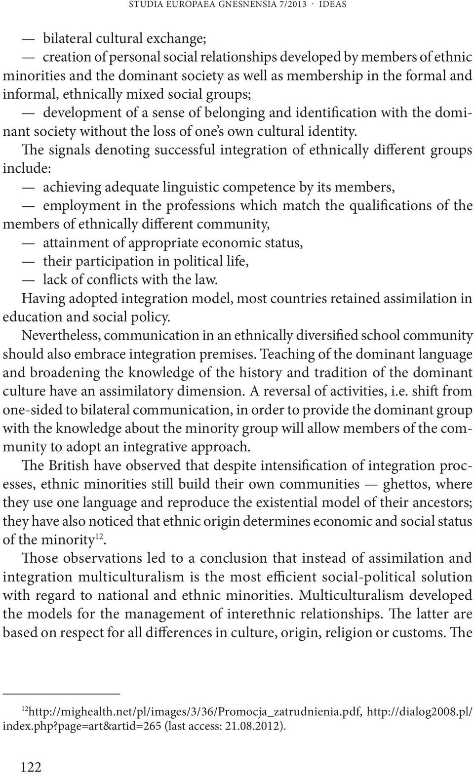 The signals denoting successful integration of ethnically different groups include: achieving adequate linguistic competence by its members, employment in the professions which match the