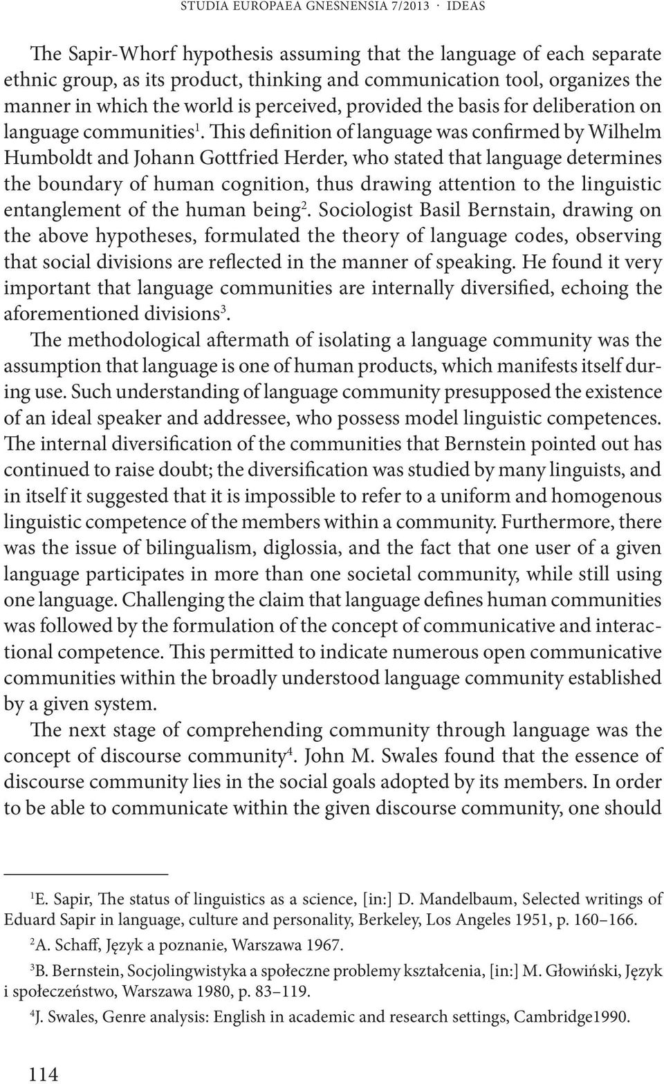 This definition of language was confirmed by Wilhelm Humboldt and Johann Gottfried Herder, who stated that language determines the boundary of human cognition, thus drawing attention to the
