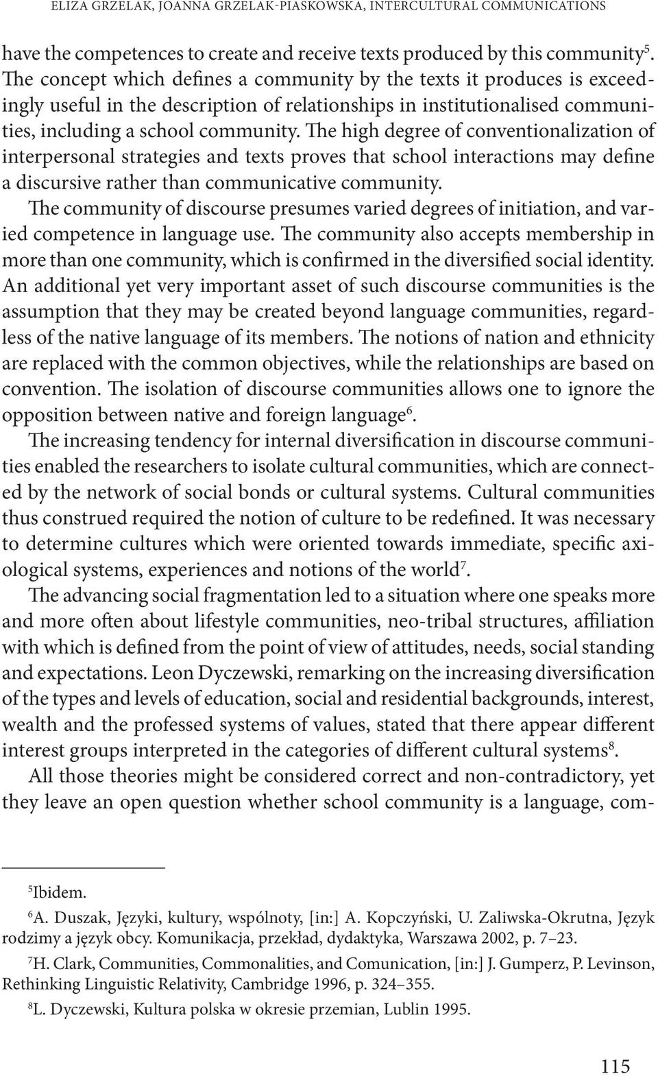 The high degree of conventionalization of interpersonal strategies and texts proves that school interactions may define a discursive rather than communicative community.
