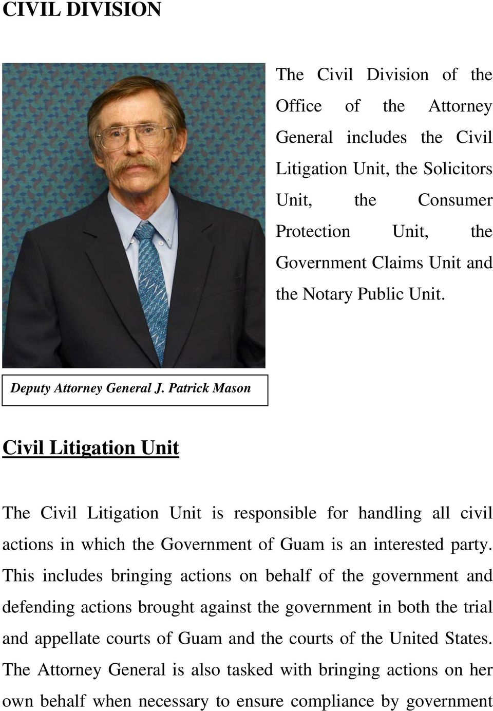 Patrick Mason Civil Litigation Unit The Civil Litigation Unit is responsible for handling all civil actions in which the Government of Guam is an interested party.