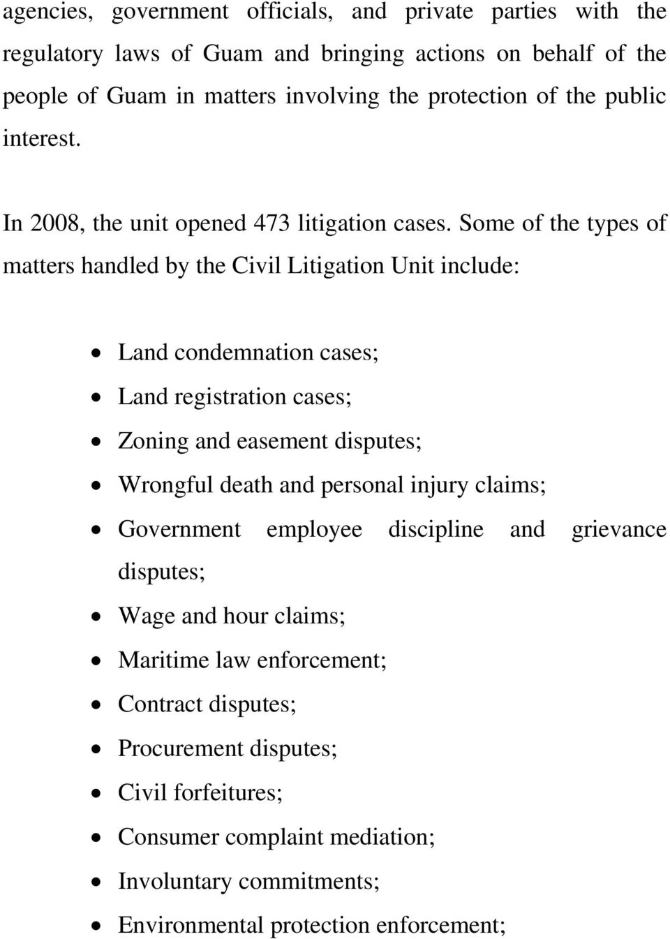 Some of the types of matters handled by the Civil Litigation Unit include: Land condemnation cases; Land registration cases; Zoning and easement disputes; Wrongful death and