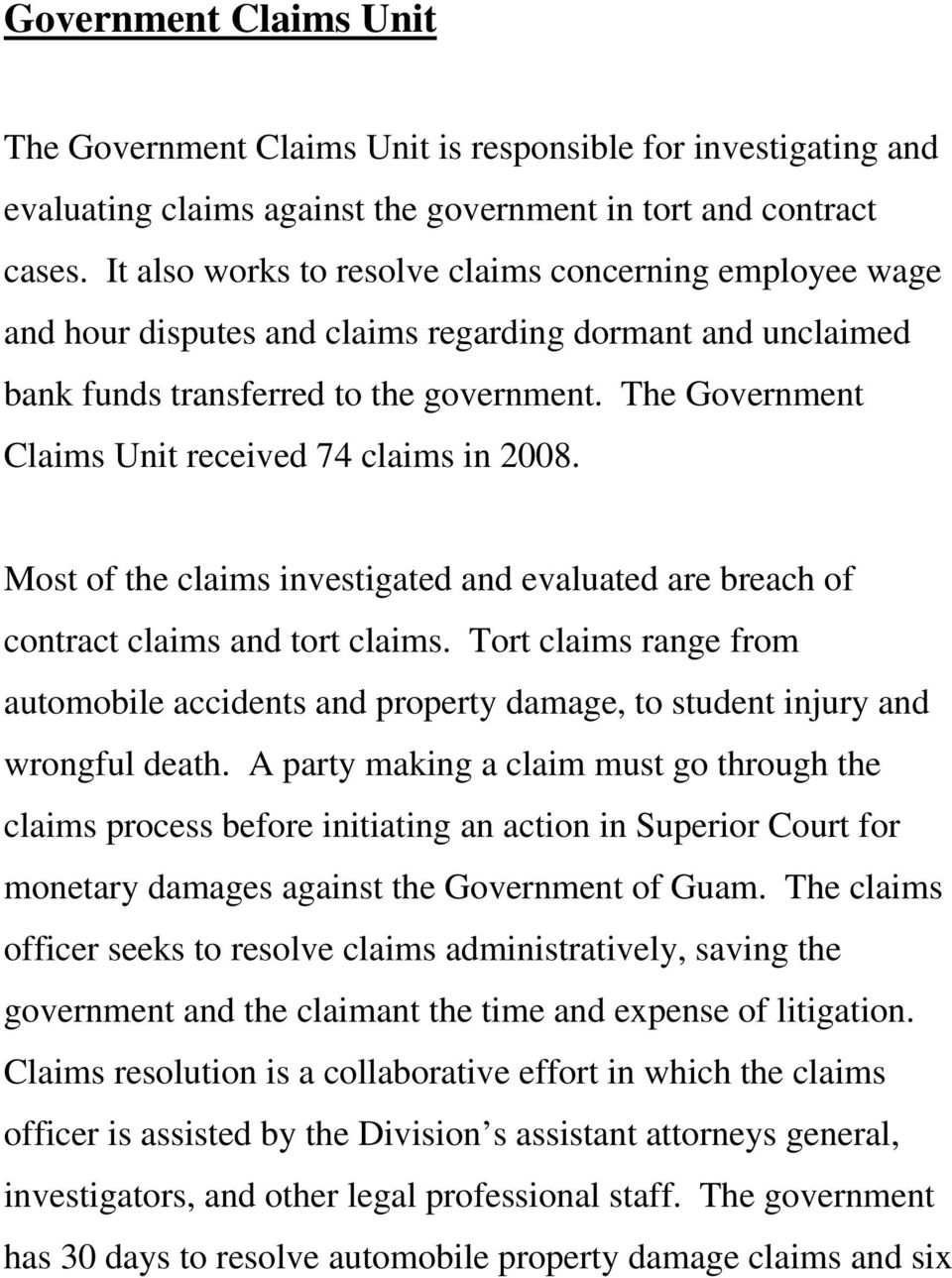 The Government Claims Unit received 74 claims in 2008. Most of the claims investigated and evaluated are breach of contract claims and tort claims.