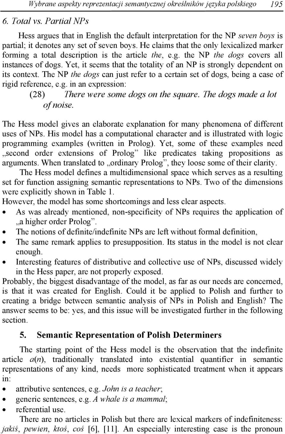 He claims that the only lexicalized marker forming a total description is the article the, e.g. the NP the dogs covers all instances of dogs.