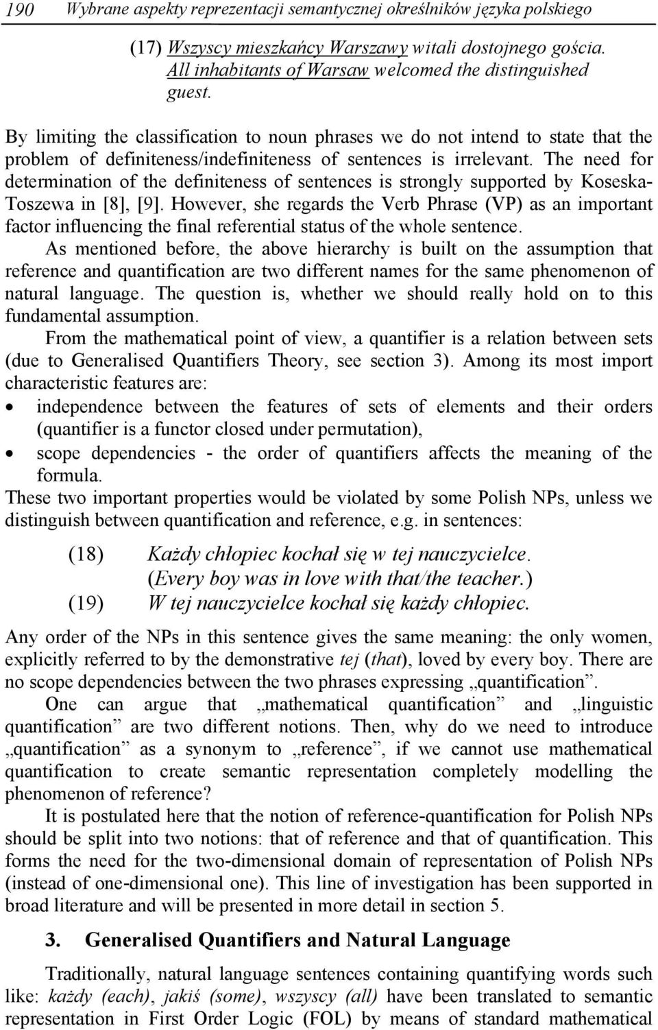 The need for determination of the definiteness of sentences is strongly supported by Koseska- Toszewa in [8], [9].
