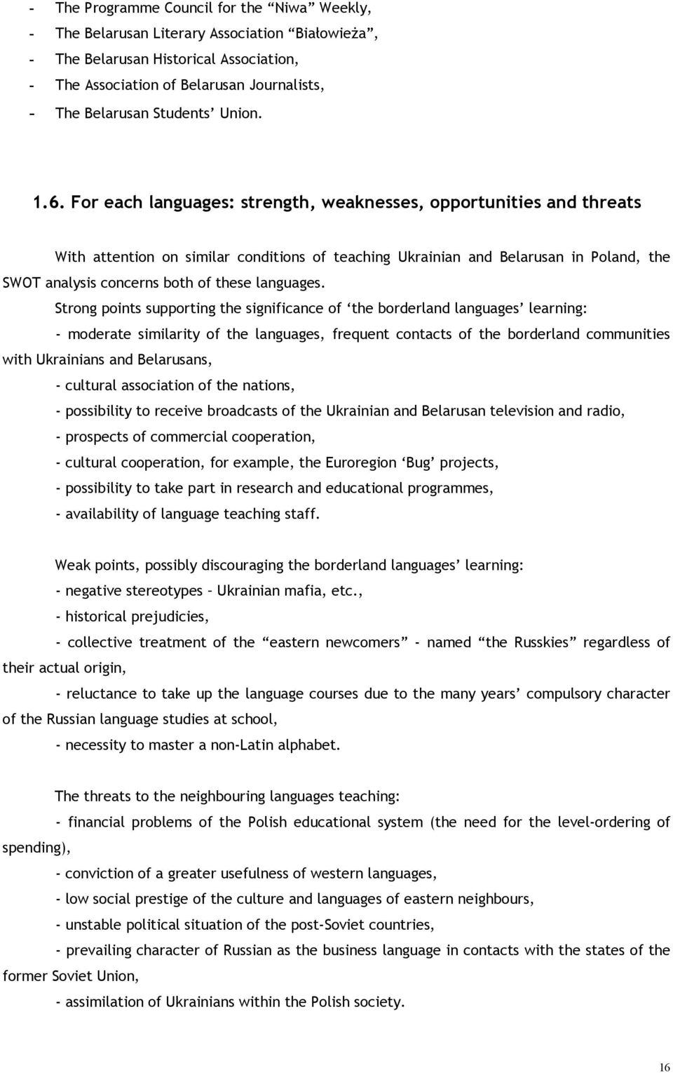 For each languages: strength, weaknesses, opportunities and threats With attention on similar conditions of teaching Ukrainian and Belarusan in Poland, the SWOT analysis concerns both of these