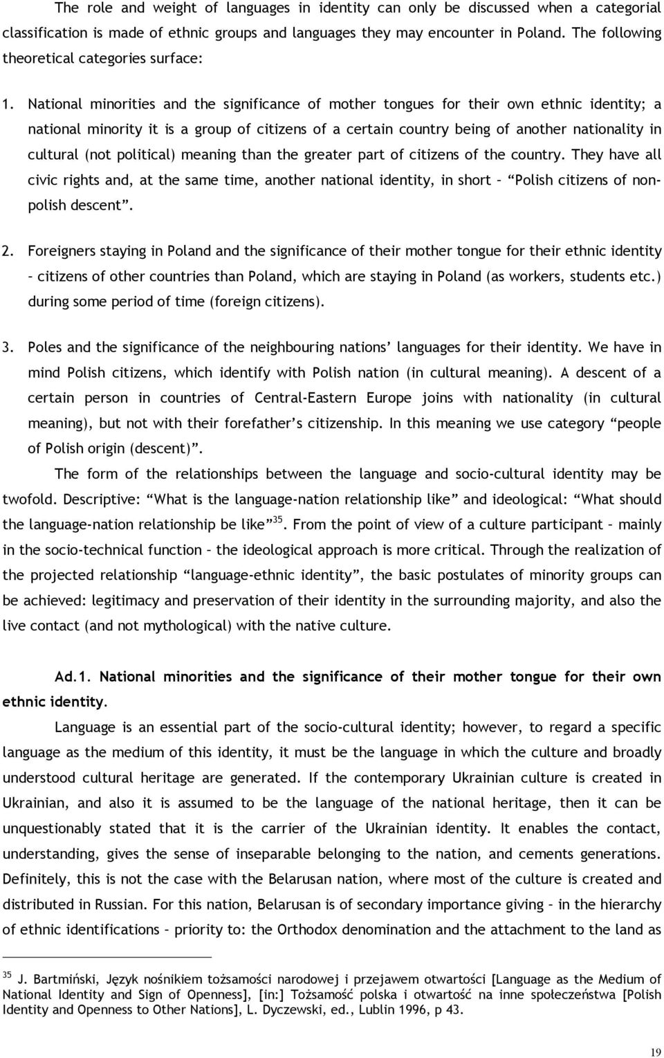 National minorities and the significance of mother tongues for their own ethnic identity; a national minority it is a group of citizens of a certain country being of another nationality in cultural