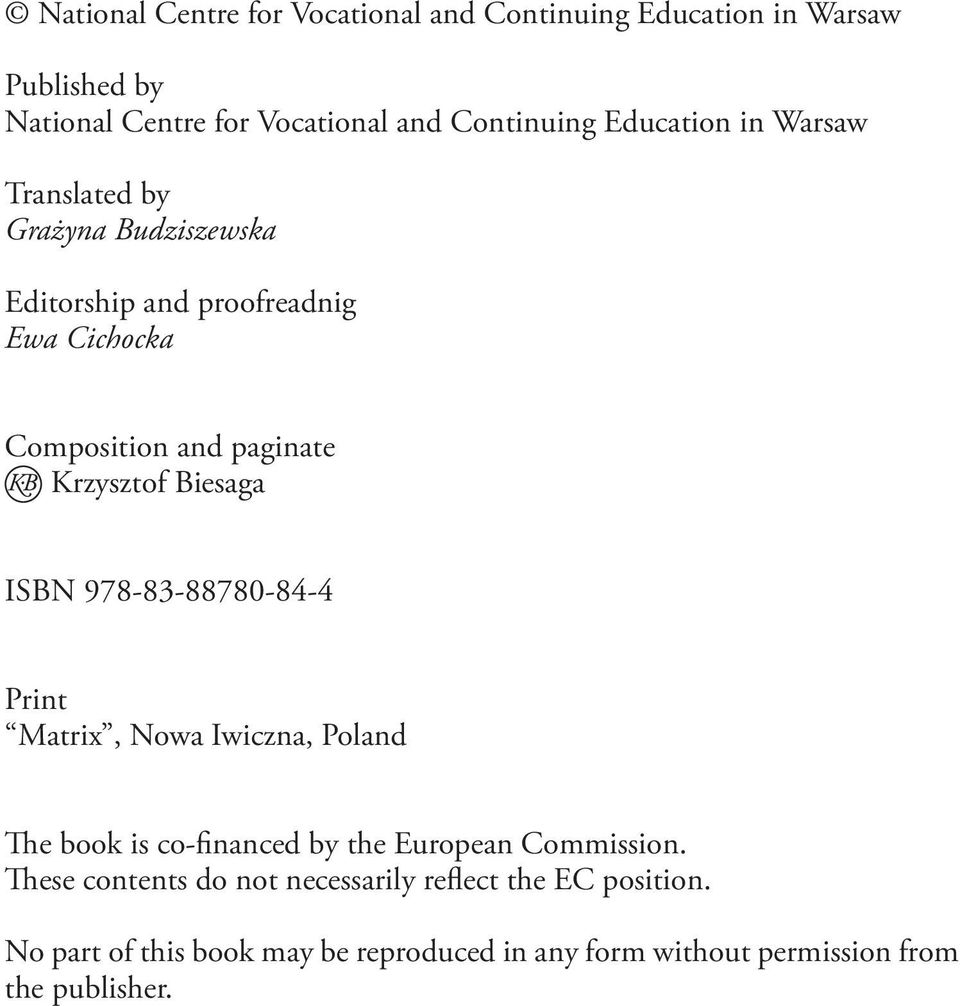 Biesaga ISBN 978-83-88780-84-4 Print Matrix, Nowa Iwiczna, Poland The book is co-financed by the European Commission.