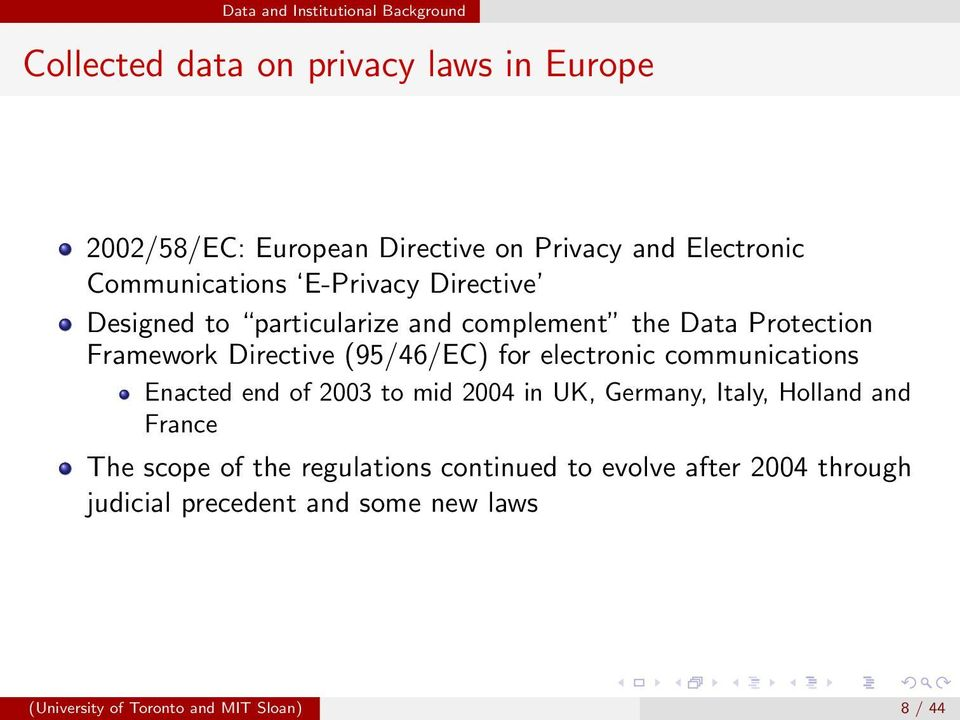 (95/46/EC) for electronic communications Enacted end of 2003 to mid 2004 in UK, Germany, Italy, Holland and France The scope of