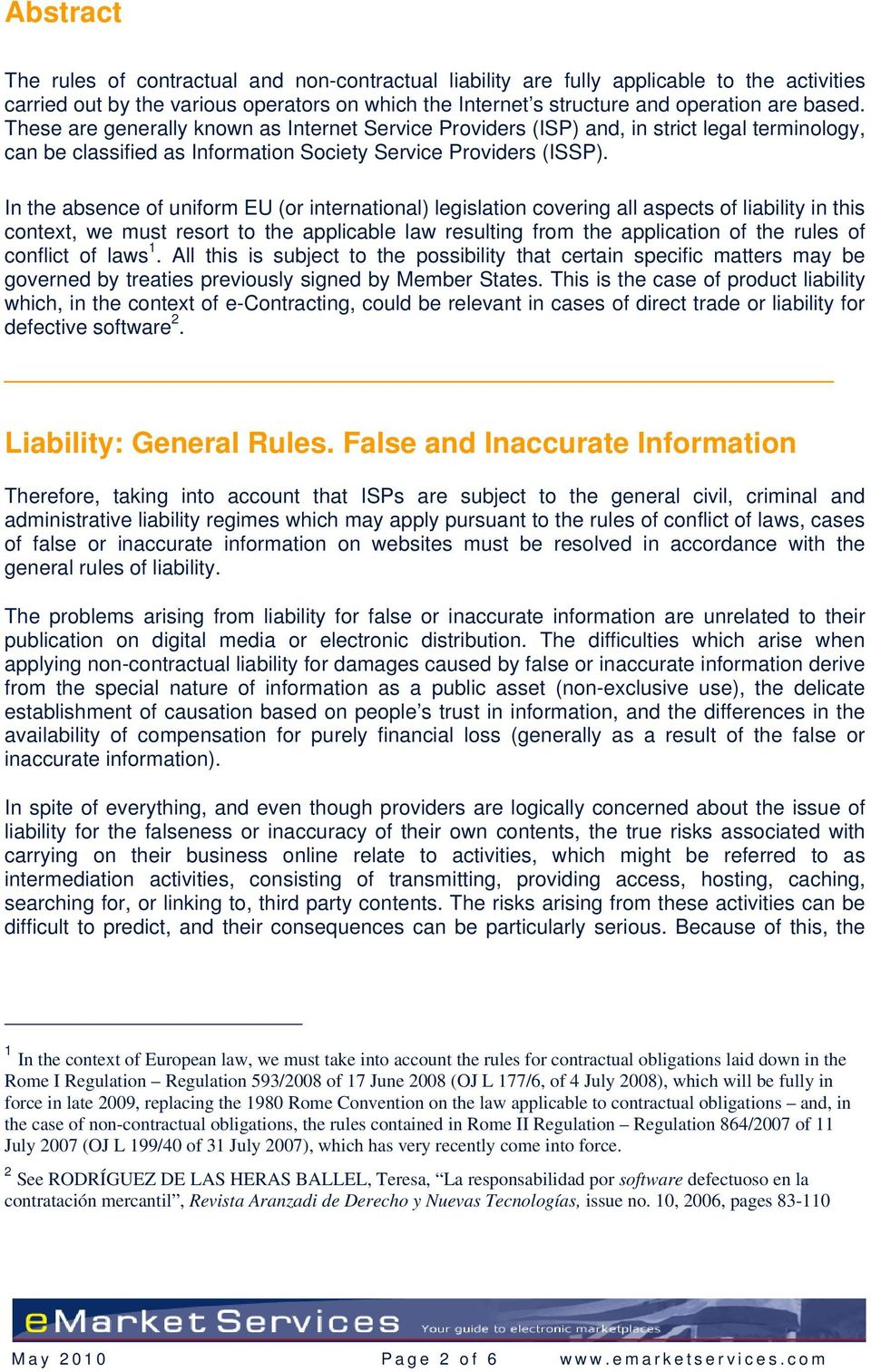 In the absence of uniform EU (or international) legislation covering all aspects of liability in this context, we must resort to the applicable law resulting from the application of the rules of