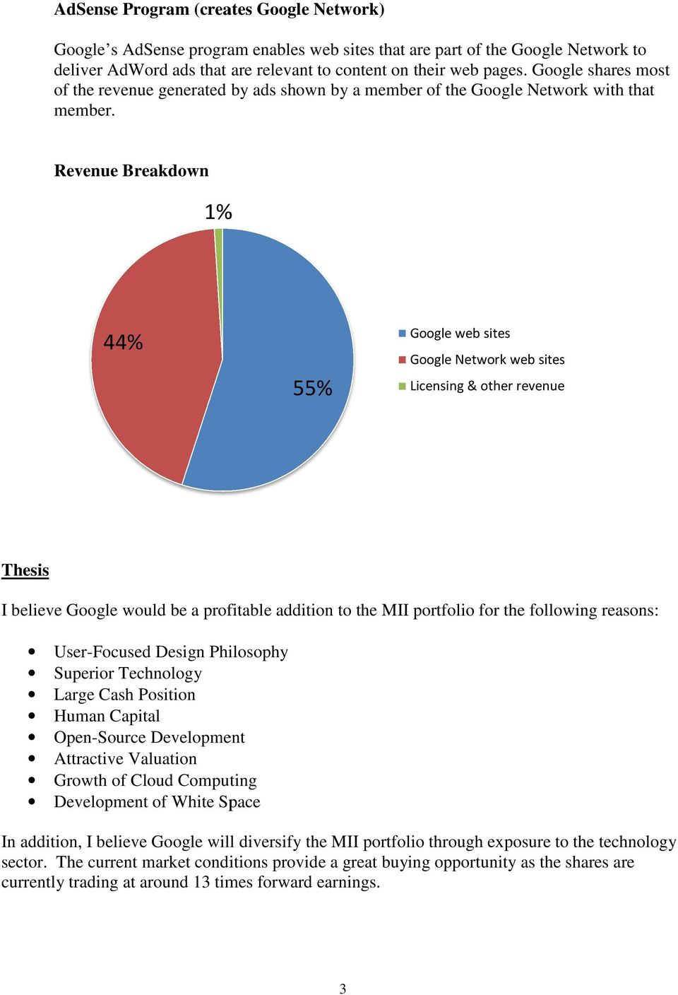 Revenue Breakdown 1% 44% 55% Google web sites Google Network web sites Licensing & other revenue Thesis I believe Google would be a profitable addition to the MII portfolio for the following reasons:
