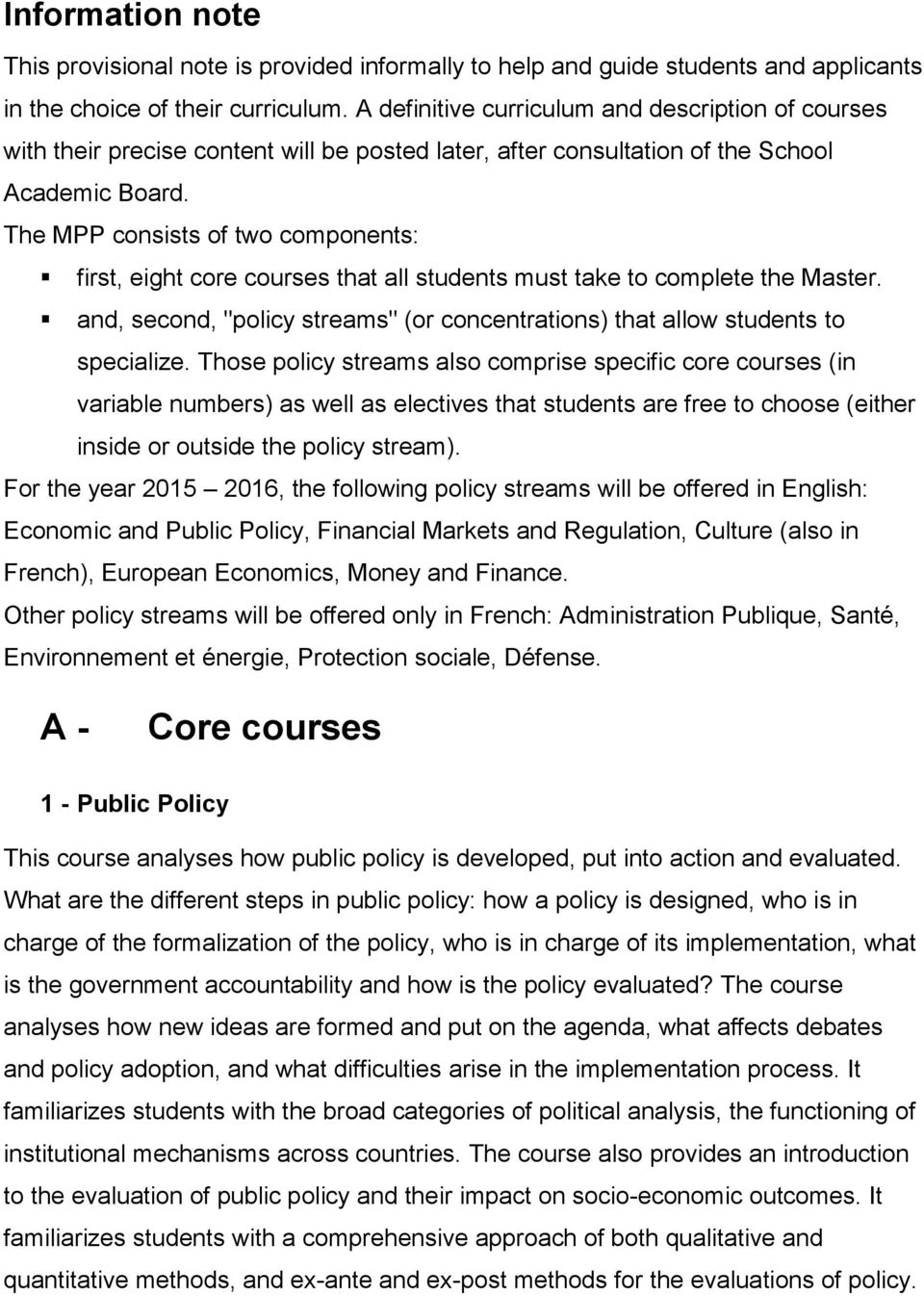 "The MPP consists of two components: first, eight core courses that all students must take to complete the Master. and, second, ""policy streams"" (or concentrations) that allow students to specialize."