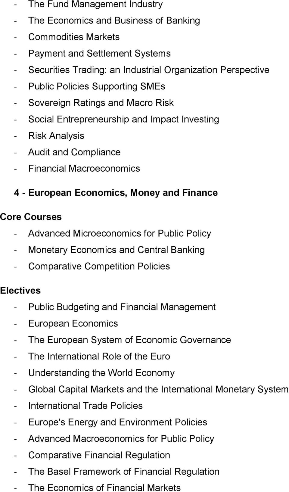 Money and Finance - Advanced Microeconomics for Public Policy - Monetary Economics and Central Banking - Comparative Competition Policies - Public Budgeting and Financial Management - European