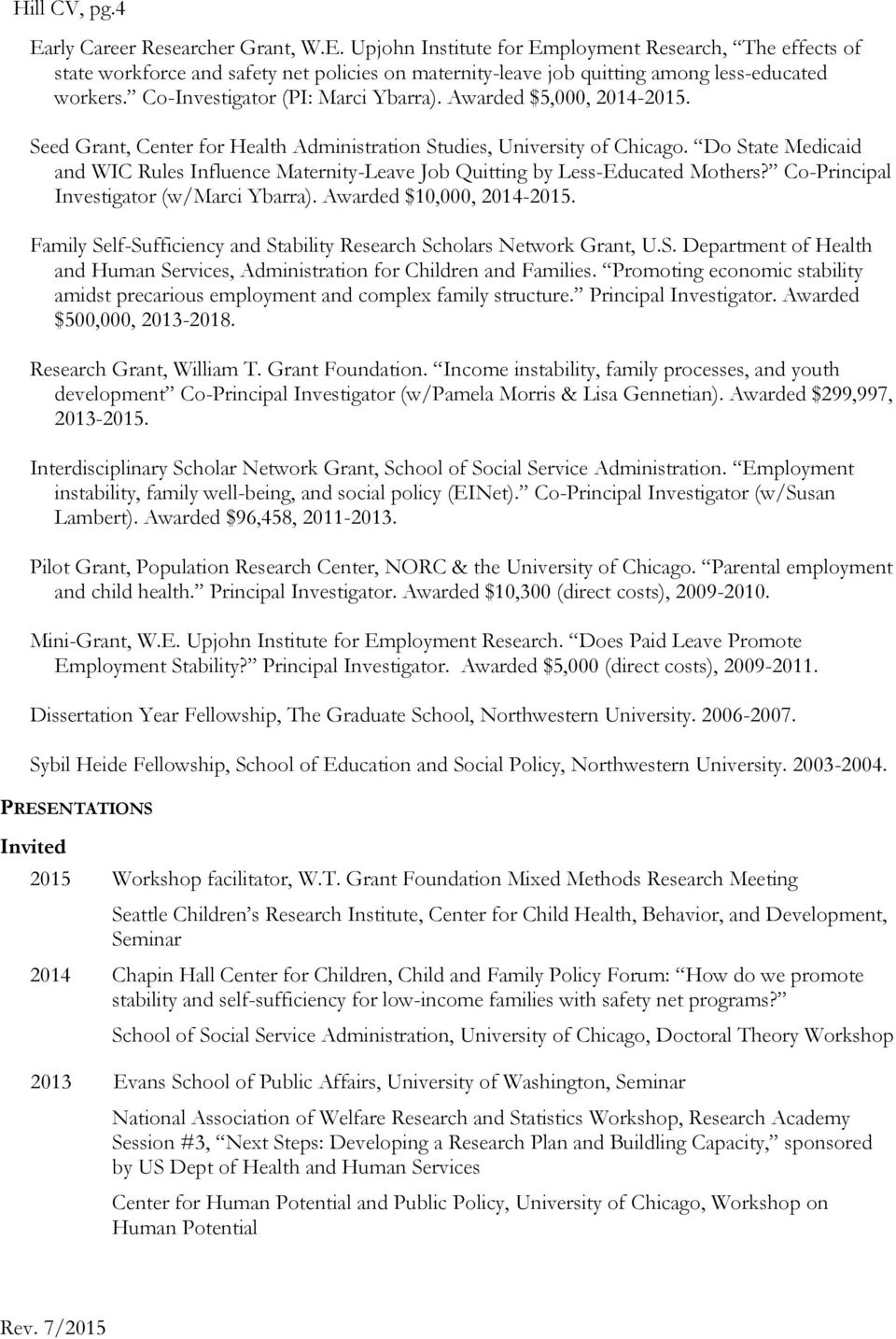 Do State Medicaid and WIC Rules Influence Maternity-Leave Job Quitting by Less-Educated Mothers? Co-Principal Investigator (w/marci Ybarra). Awarded $10,000, 2014-2015.