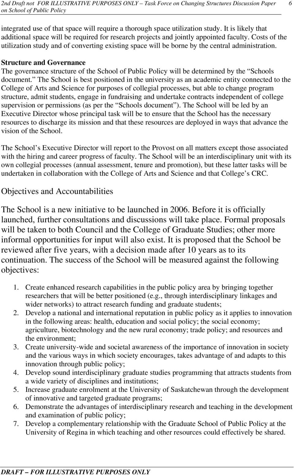 Structure and Governance The governance structure of the School of Public Policy will be determined by the Schools document.